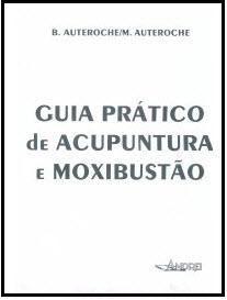 GUIA PRATICO DE ACUPUNTURA E MOXIBUSTÃO