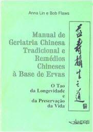 MANUAL DE GERIATRIA CHINESA TRADICIONAL E REMEDIOS CH. A BASE DE ERVAS