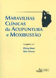 MARAVILHAS CLINICAS DA ACUPUNTURA E MOXIBUSTAO