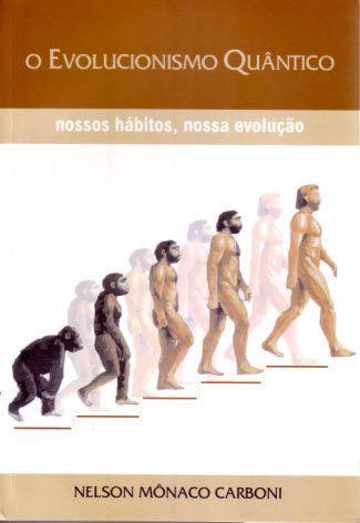 O EVOLUCIONISMO QUANTICO - NOSSOS HABITOS, NOSSA EVOLUÇÃO