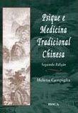 PSIQUE E MEDICINA TRADICIONAL CHINESA - SEGUNDA EDIÇÃO