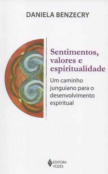 SENTIMENTOS, VALORES E ESPIRITUALIDADE - UM CAMINHO JUNGUIANO PARA O DESENVOLVIMENTO ESPIRITUAL
