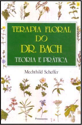 TERAPIA FLORAL DO DR. BACH - TEORIA E PRATICA