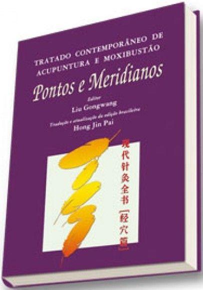 TRATADO CONTEMPORANEO DE ACUPUNTURA E MOXIBUSTÃO - PONTOS E MERIDIANOS