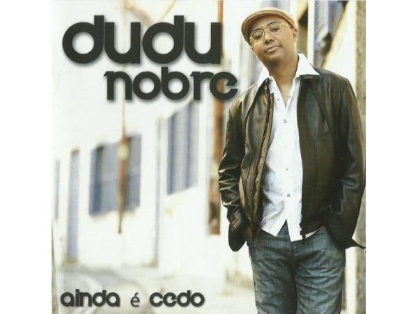 Dudu Nobre - Ainda é Cedo