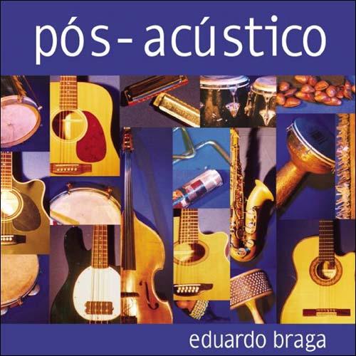 Eduardo Braga - Pós-acústico - CD
