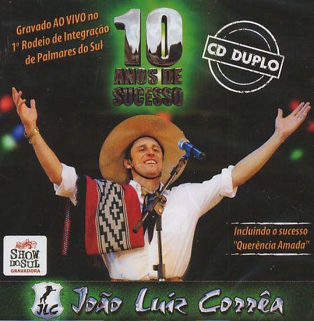 João Luiz Corrêa - 10 Anos De Sucesso - Duplo - CD