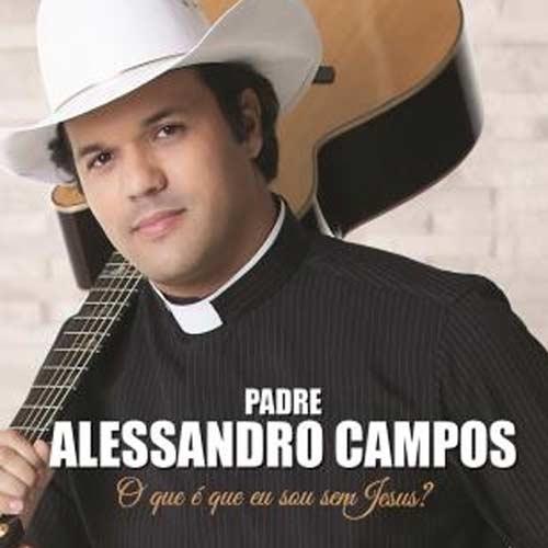 Padre Alessandro Campos - O que é que eu sou sem Jesus? - CD