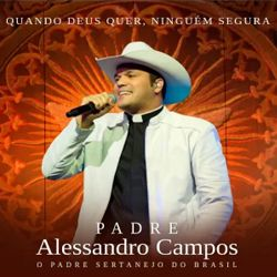 Padre Alessandro Campos - Quando Deus Quer, Ninguem Segura - CD