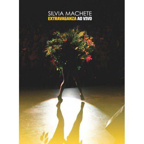 Silvia Machete - Extravaganza Ao Vivo