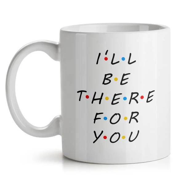Caneca I'll Be There For You