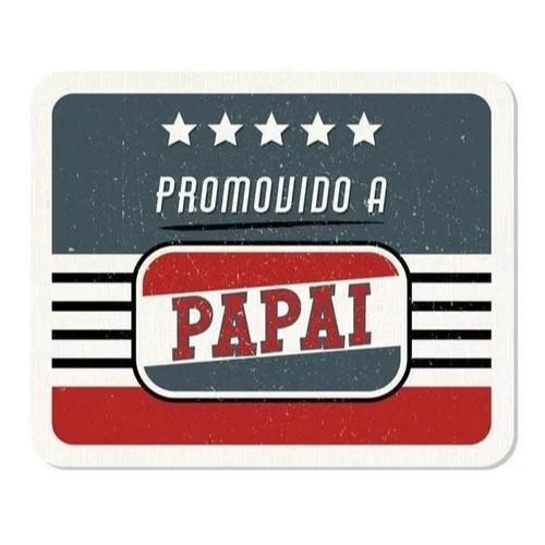 Mousepad Promovido a Papai