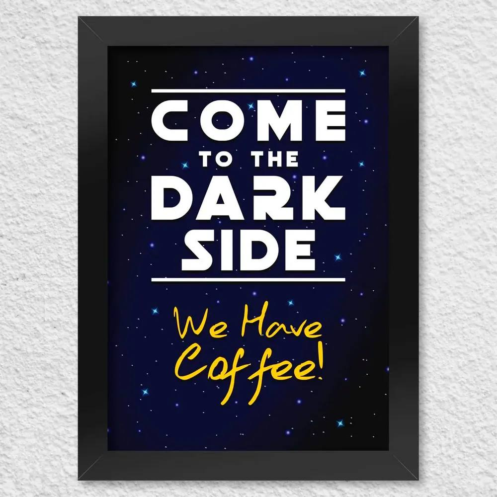 Pôster com Moldura Come to the Dark Side We Have Coffee