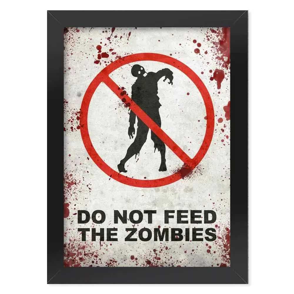 Pôster com Moldura Do Not Feed the Zombies