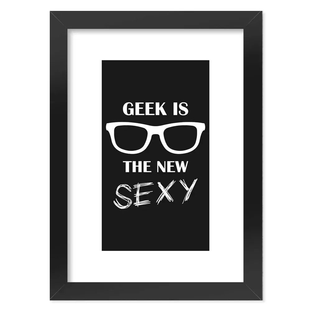 Pôster com Moldura Geek is the new Sexy