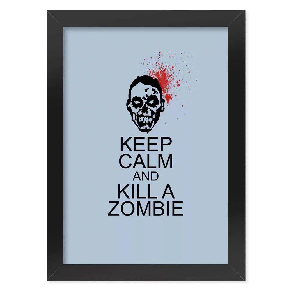 Pôster com Moldura Keep Calm and kill a Zombie