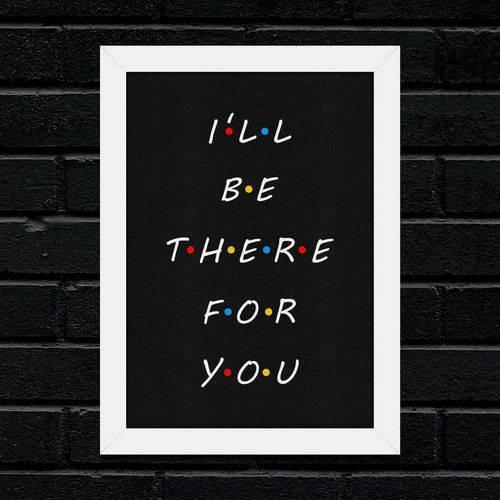 Quadro I'll Be There For You - moldura branca