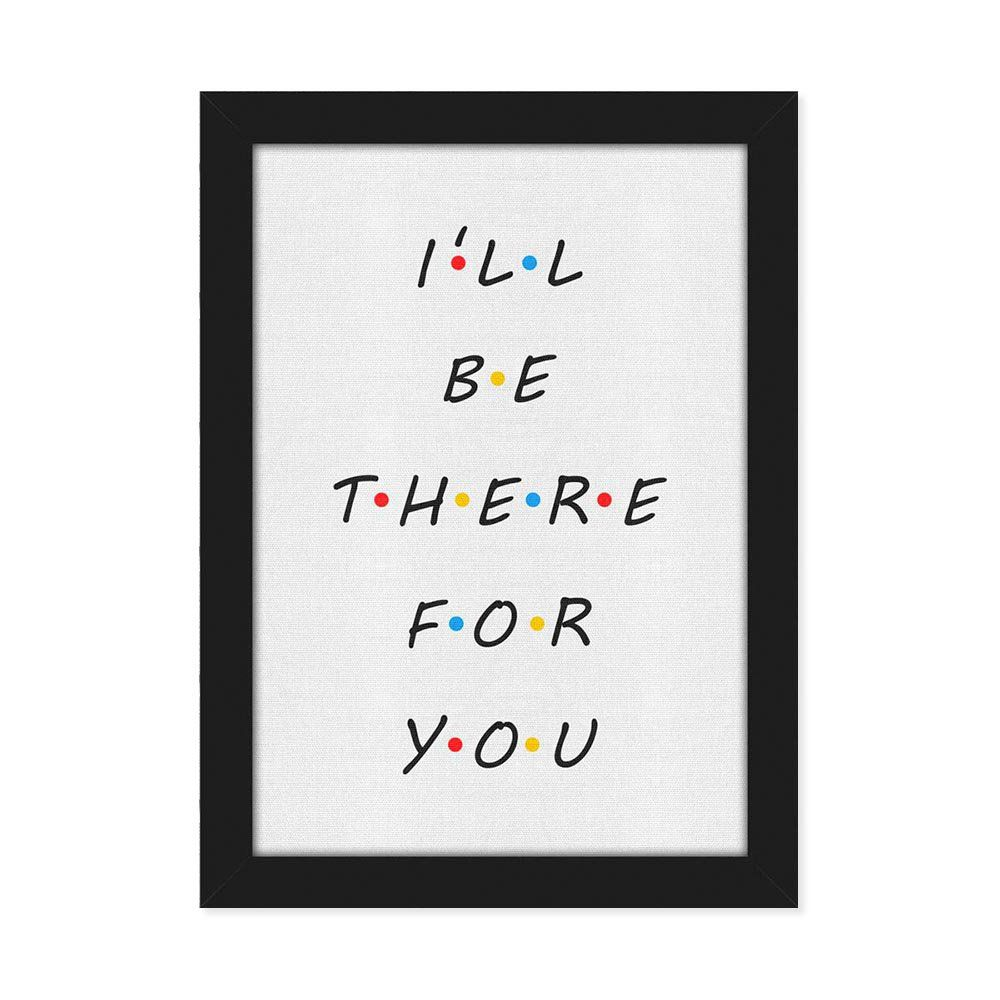 Quadro I'll Be There For You - moldura preta
