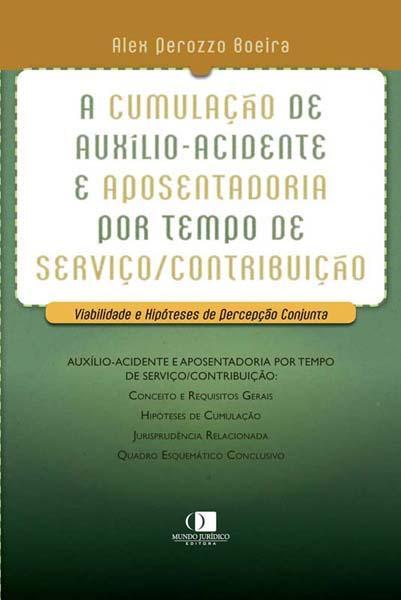 A cumulação de auxílio-acidente e aposentadoria por tempo de serviço/contribuição 1ª edição