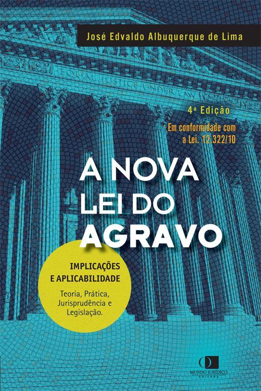 A nova lei do agravo - Implicações e aplicabilidade 4ª edição