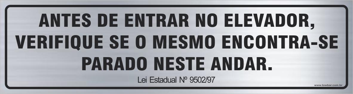 Antes de entrar no elevador, verifique se o mesmo encontra-se parado neste andar  (Lei Estadual São Paulo)  - Towbar Sinalização de Segurança