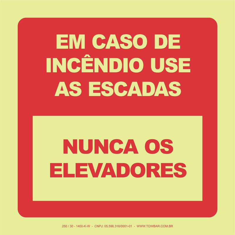 Em Caso de Incêndio Utilize as Escadas, Nunca os Elevadores   - Towbar Sinalização de Segurança