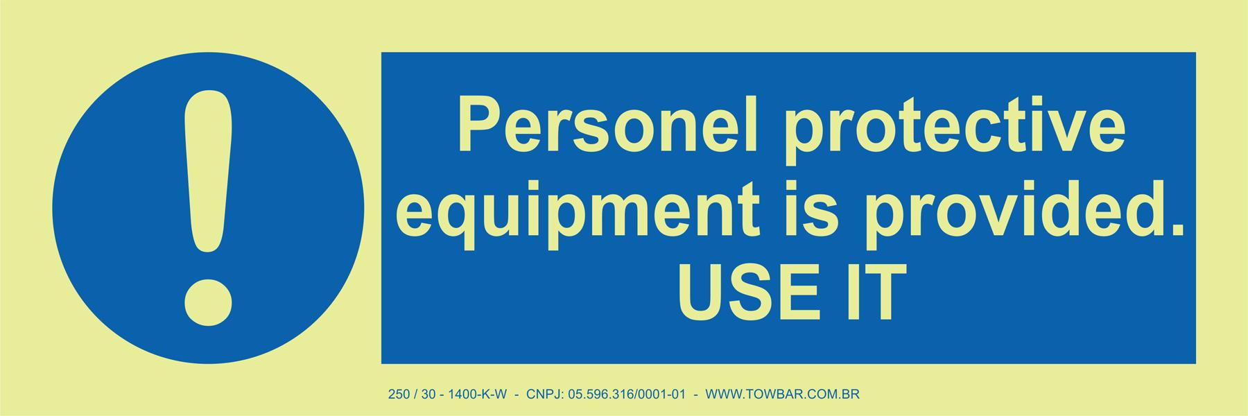 Personal Protective Equipment is Provided. USE IT  - Towbar Sinalização de Segurança