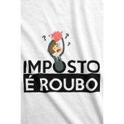 Camiseta - Imposto é Roubo