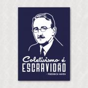 Placa - Hayek - Coletivismo é Escravidão