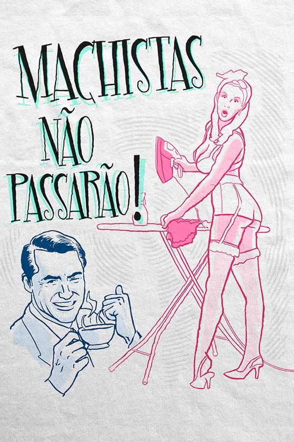 Camiseta - Machistas Não Passarão