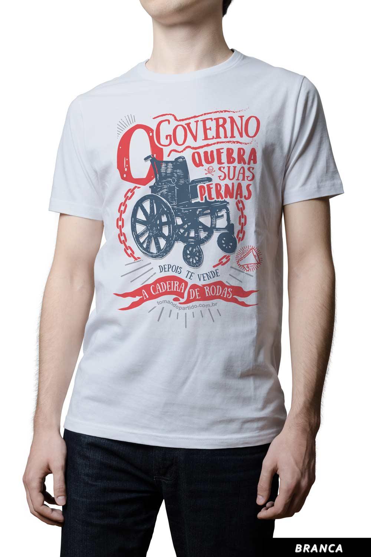 Camiseta - O Governo Quebra Suas Pernas