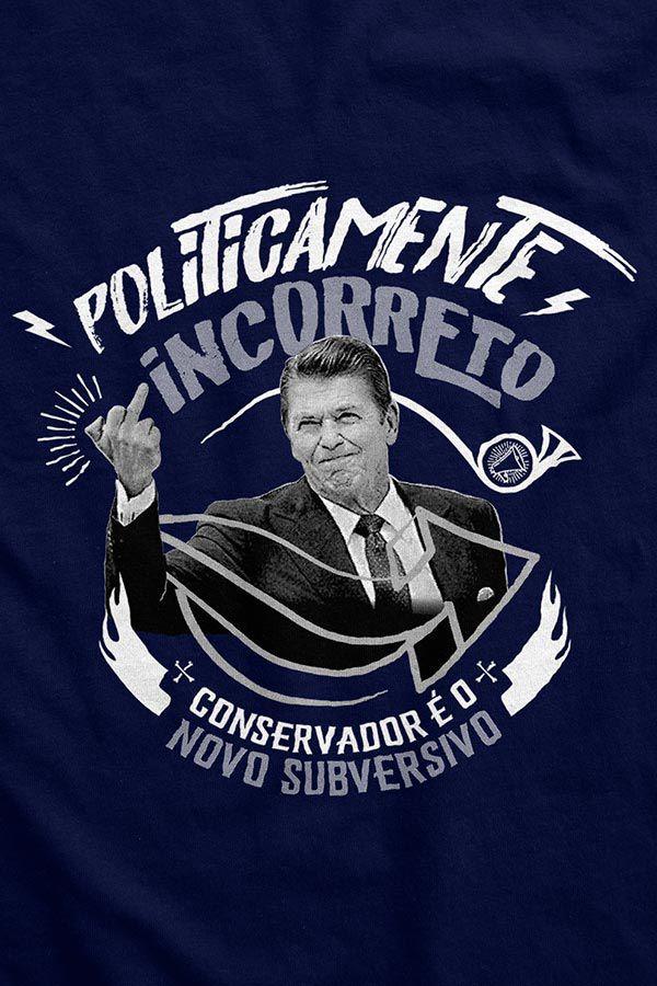 Camiseta  - Politicamente Incorreto