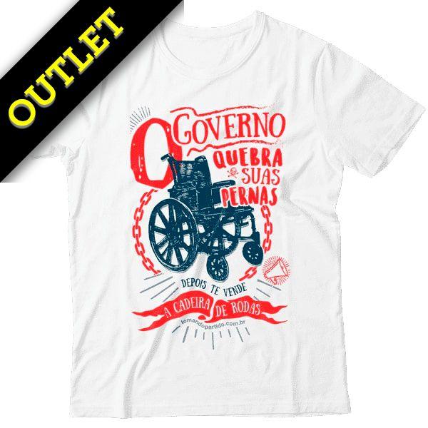 OUTLET - Camiseta O Governo Quebra Suas Pernas