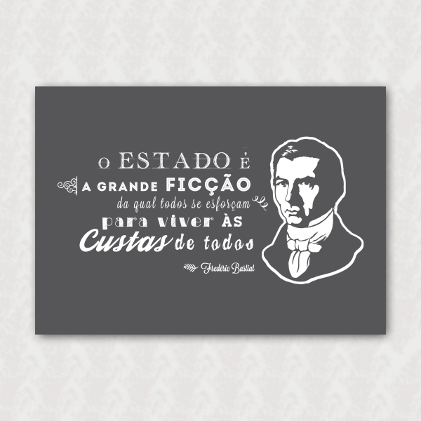 Placa - Bastiat - Estado a Grande Ficção