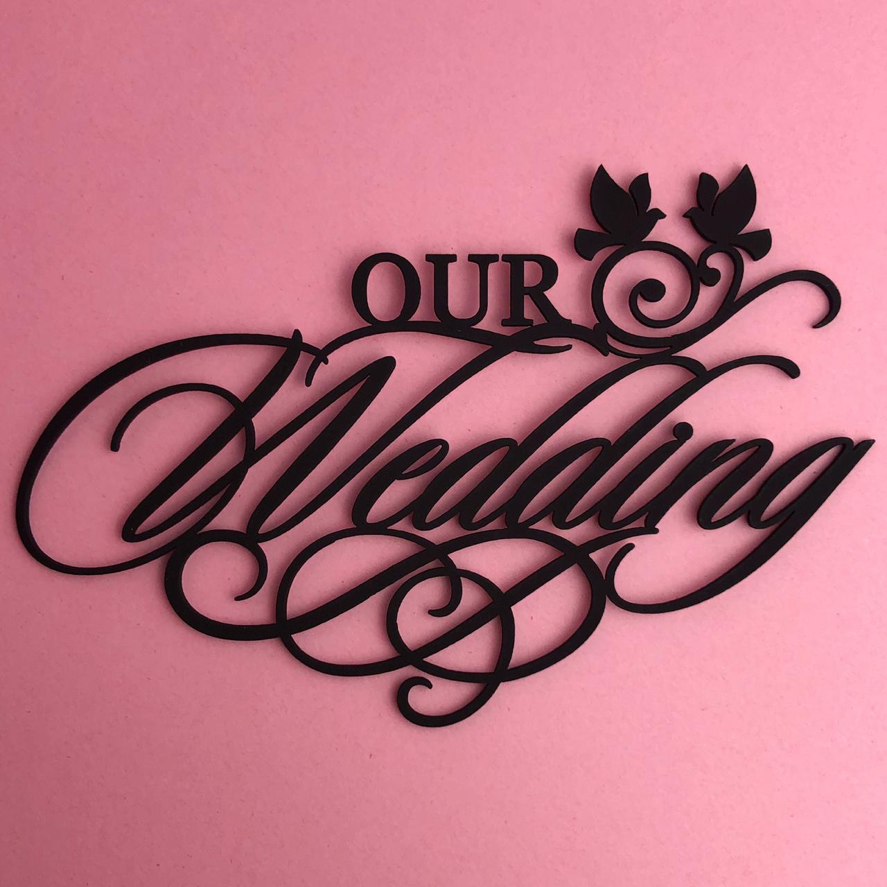 Enfeite Our Wedding (Nosso casamento) - BG Crafts (BG09)