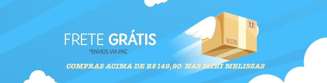 FRETE GRATIS  PARA COMPRAS ACIMA DE R$ 149,90 NAS MINI MELISSAS