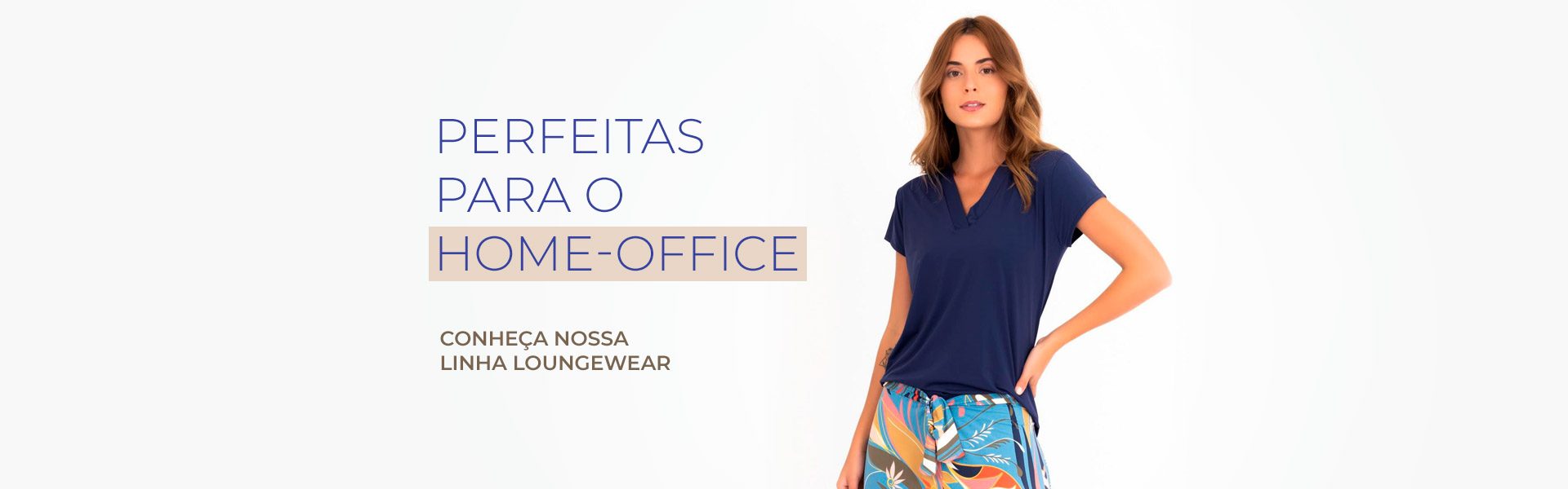 Conheça o conforto de nossa linha Loungewear, com peças perfeitas para o home office