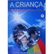A CRIANÇA SOB UM NOVO PRISMA - COMPREENDENDO A CRIANÇA DE 6 A 11 ANOS