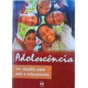 ADOLESCÊNCIA - UM DESAFIO PARA PAIS E EDUCADORES