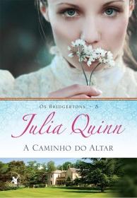 LIVRO BRIDGERTON A CAMINHO DO ALTAR DE JULIA QUINN