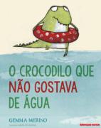 O CROCODILO QUE NÃO GOSTAVA DE ÁGUA