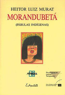 MORANDUBETA - FÁBULAS INDIGENAS  - Loja Bonde Lê