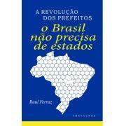 A Revolução dos Prefeitos - O Brasil Não Precisa de Estados