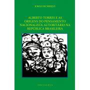Alberto Torres e as  origens do pensamento nacionalista autoritário na República Brasileira