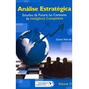 Análise Estratégica. Estudos de Futuro No Contexto da Inteligência Competitiva-Vol.II
