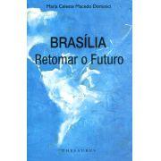 Brasília - Retomar o Futuro