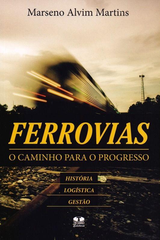 Ferrovias - o Caminho Para o Progresso