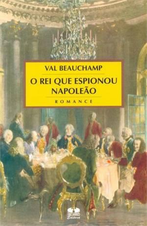 O Rei Que Espionou Napoleão