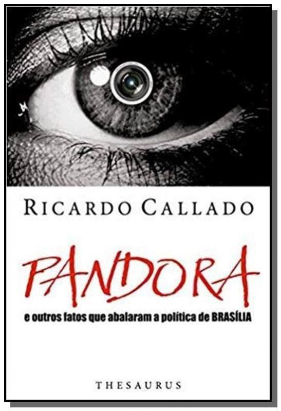 Pandora: E Outros Fatos Que Abalaram a Política de Brasília