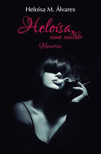 Heloísa, uma mulher: Memórias